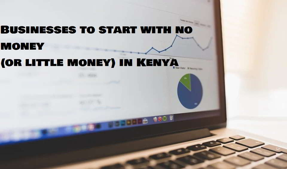 Best business to start with no money in Kenya